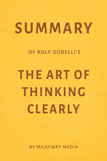 Summary of Rolf Dobelli   s The Art of Thinking Clearly by Milkyway Media PDF