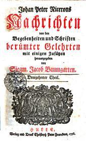 Johan Peter Nicerons Nachrichten von den Begebenheiten und Schriften berümter Gelehrten: mit einigen Zusätzen, Band 13