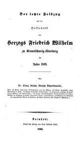Der letzte Feldzug und der Heldentod des Herzogs Friedrich Wilhelm zu Braunschweig-Lüneburg im Jahre 1815
