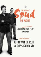 The Making of Spud the Movie: And How A Wickedly Splendid Plan Came Together
