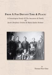 From A Far Distant Time & Place: A Genealogical Study Of The Ancestors & Family Jacob (Stephen) Gruben & Maria Emilie KrŠmer
