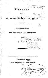 Theorie der reinmoralischen Religion mit Rücksicht auf das reine Christenthum von I. Kant