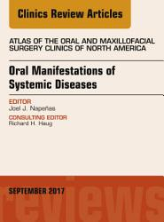 Oral Manifestations of Systemic Diseases  an Issue of Atlas of the Oral   Maxillofacial Surgery Clinics  E Book PDF