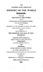 The Sacred and Profane History of the World Connected: From the Creation of the World to the Dissolution of the Assyrian Empire at the Death of Sardanapalus, and to the Declension of the Kingdoms of Judah and Israel Under the Reigns of Ahaz and Pekah: Including the Dissertation on the Creation and Fall of Man, Volume 2
