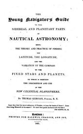 The Young Navigator's Guide to the Siderial and Planetary Parts of Nautical Astronomy ... To which is Prefixed the Description and Use of a New Celestial Planisphere