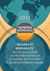 Rapport 2015 sur la nutrition mondiale: Mesures et redevabilité en vue d'accélérer les progrès mondiaux en matière de nutrition et de développement durable