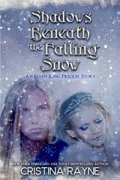 Shadows Beneath the Falling Snow: An Elven King Prequel Story (Elven King Series)