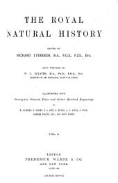 The Royal Natural History: Mammals.- v.3. Mammals, birds.- v.4. Birds.- v.5. Reptiles and fishes.- v.6. Invertebrate animals