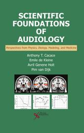 Scientific Foundations of Audiology: Perspectives from Physics, Biology, Modeling, and Medicine