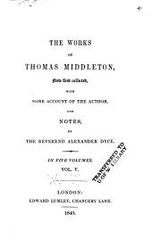 The Works of Thomas Middleton, Now First Collected: Volume 5