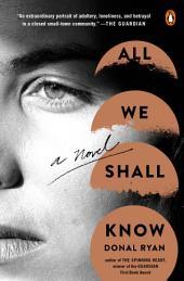All We Shall Know: A Novel
