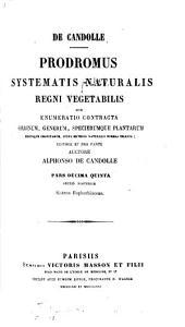Prodromus systematis naturalis regni vegetabilis, sive Enumeratio contracta ordinum generum specierumque plantarum huc usque cognitarum, juxta methodi naturalis normas digesta: Volume 15, Part 2