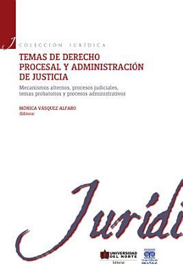 Temas de derecho procesal Y administraci  n de justicia ii PDF