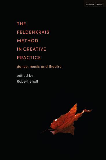 The Feldenkrais Method in Creative Practice PDF