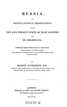 Russia  Or  Miscellaneous Observations on the Past and Present State of that Country and Its Inhabitants PDF