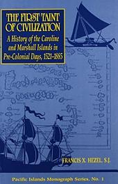 The First Taint of Civilization: A History of the Caroline and Marshall Islands in Pre-colonial Days, 1521-1885
