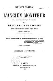 Réimpression de l'ancien Moniteur: seule histoire authentique et inaltérée de la Révolution française