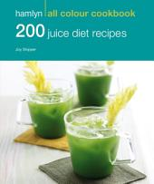 200 Juice Diet Recipes: Hamlyn All Colour Cookbook