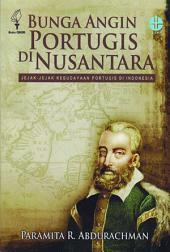 Bunga Angin Portugis di Nusantara: Jejak-jejak Kebudayaan Portugis di Nusantara