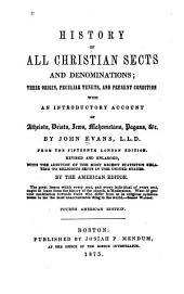 History of All Christian Sects and Denominations: Their Origin, Peculiar Tenets, and Present Condition, with an Introductory Account of Atheists, Deists, Jews, Mahometans, Pagans, Etc