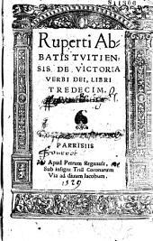 Ruperti abbatis Tuitiensis De Victoria Verbi Dei libri tredecim. [Ep. ded. Ioannis Cochlei Nicolas Vuesto]