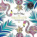 Vive Le Color  Tropics  Adult Coloring Book