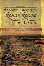 The Secret History of the Roman Roads of Britain PDF
