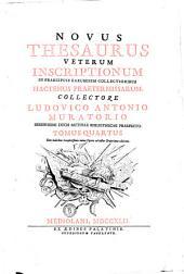 Novus thesaurus veterum inscriptionum in praecipuis earumdem collectionibus hactenus praetermissarum, collectore Ludovico Antonio Muratorio ... Tomus primus [-quartus]: Tomus quartus cum indicibus locupletissimis totius operis ad instar Gruterianae editionis. 4, Volume 4