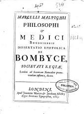 Marcelli Malpighi ... Dissertatio epistolica de bombyce ...