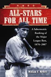 All-Stars for All Time: A Sabermetric Ranking of the Major League Best, 1876–2007