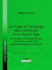 La magie et l'astrologie dans l'Antiquité et au Moyen Age: ou Etude sur les superstitions païennes, qui se sont perpétuées jusqu'à nos jours