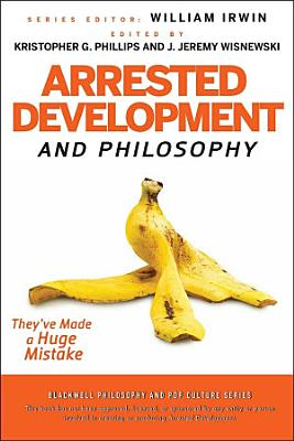 Arrested Development and Philosophy PDF