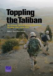 Toppling the Taliban: Air-Ground Operations in Afghanistan, October 2001–June 2002