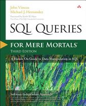 SQL Queries for Mere Mortals: A Hands-On Guide to Data Manipulation in SQL, Edition 3