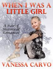 When I Was a Little Girl: A Pair of Sweet Historical Romances