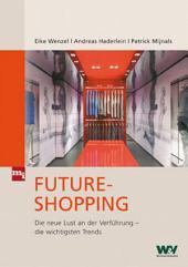 Future-Shopping: Die neue Lust an der Verführung - die wichtigsten Trends
