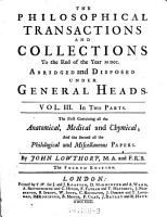 The Philosophical Transactions and Collections  to the End of the Year 1700  Vol  III  In Two Parts  The First Containing All the Anatomical  Medical and Chymical  And the Second All the Philological and Miscellaneous Papers PDF