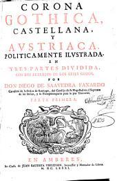 Corona gothica, castellana y austriaca: politicamente ilustrada, en tres partes dividida, con los retratos de los reyes godos