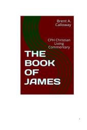 THE BOOK OF JAMES: (CPH CHRISTIAN LIVING COMMENTARY)