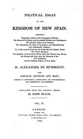 Political Essay on the Kingdom of New Spain: With Physical Sections and Maps Founded on Astronomical Observations and Trigonometrical and Barometrical Measurements, Volume 4