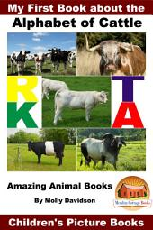 My First Book about the Alphabet of Cattle - Amazing Animal Books - Children's Picture Books