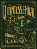 The Quintessential Grooming Guide for the Modern Gentleman Book