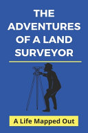 The Adventures Of A Land Surveyor