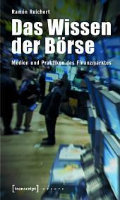 Das Wissen der Börse: Medien und Praktiken des Finanzmarktes