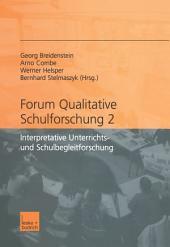 Forum qualitative Schulforschung 2: Interpretative Unterrichts- und Schulbegleitforschung