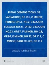Piano compositions: 32 variations, op.191, C minor; Rondo, op.51, no.2, G major; Sonatas no.21, op.53, C major; no.23, op.57, F minor; no. 28, op.90, E minor; no.32, op.111, C minor; Bagatelles, op.119