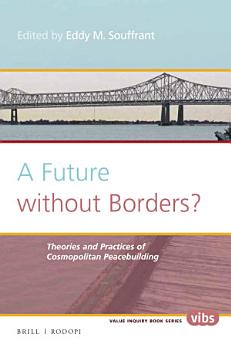 A Future without Borders  Theories and practices of cosmopolitan peacebuilding PDF