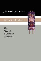 Jews and Christians: The Myth of a Common Tradition