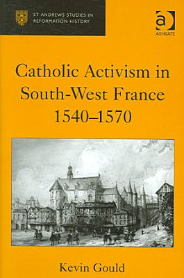 Catholic Activism in South west France 1540 1570