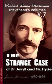 The Strange Case of Dr. Jekyll and Mr. Hyde: Stevenson's Vol. 7